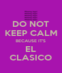 DO NOT KEEP CALM BECAUSE IT'S EL CLASICO - Personalised Poster A4 size