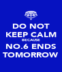 DO NOT KEEP CALM BECAUSE NO.6 ENDS TOMORROW - Personalised Poster A4 size