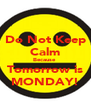Do Not Keep Calm Because  Tomorrow is MONDAY! - Personalised Poster A4 size