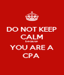 DO NOT KEEP CALM because YOU ARE A CPA  - Personalised Poster A4 size