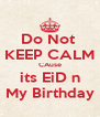 Do Not  KEEP CALM CAuse its EiD n My Birthday - Personalised Poster A4 size