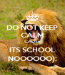 DO NOT KEEP CALM CAUSE ITS SCHOOL NOOOOOO): - Personalised Poster A4 size