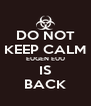 DO NOT KEEP CALM EUGEN EUU IS BACK - Personalised Poster A4 size