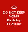 DO NOT KEEP CALM Happy Birthday To Adam - Personalised Poster A4 size