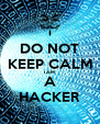 DO NOT KEEP CALM I AM A HACKER - Personalised Poster A4 size