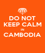 DO NOT KEEP CALM IN CAMBODIA  - Personalised Poster A4 size