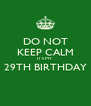 DO NOT KEEP CALM IT'S MY 29TH BIRTHDAY  - Personalised Poster A4 size