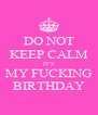 DO NOT KEEP CALM IT'S MY FUCKING BIRTHDAY - Personalised Poster A4 size