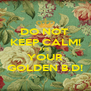 DO NOT  KEEP CALM! IT'S  YOUR GOLDEN B.D! - Personalised Poster A4 size