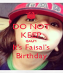 DO NOT KEEP CALM It's Faisal's Birthday - Personalised Poster A4 size