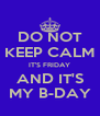 DO NOT KEEP CALM IT'S FRIDAY AND IT'S MY B-DAY - Personalised Poster A4 size