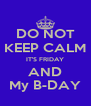 DO NOT KEEP CALM IT'S FRIDAY AND My B-DAY - Personalised Poster A4 size