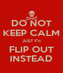 DO NOT KEEP CALM JUST F'n FLIP OUT INSTEAD - Personalised Poster A4 size