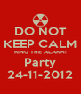 DO NOT KEEP CALM RING THE ALARM! Party 24-11-2012 - Personalised Poster A4 size
