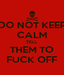 DO NOT KEEP CALM TELL THEM TO FUCK OFF - Personalised Poster A4 size
