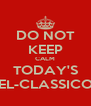 DO NOT KEEP CALM TODAY'S EL-CLASSICO - Personalised Poster A4 size