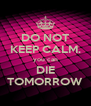 DO NOT KEEP CALM. you can DIE TOMORROW - Personalised Poster A4 size