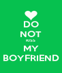 DO NOT KISS MY BOYFRIEND - Personalised Poster A4 size