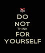 DO NOT THINK FOR YOURSELF - Personalised Poster A4 size