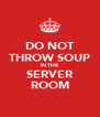 DO NOT THROW SOUP IN THE SERVER ROOM - Personalised Poster A4 size