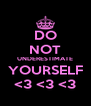 DO NOT UNDERESTIMATE YOURSELF  <3 <3 <3  - Personalised Poster A4 size