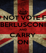 DO NOT VOTE FOR BERLUSCONI AND CARRY ON - Personalised Poster A4 size