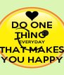 DO ONE THING  EVERYDAY THAT MAKES YOU HAPPY - Personalised Poster A4 size