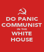 DO PANIC COMMUNIST IN THE WHITE HOUSE - Personalised Poster A4 size