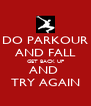 DO PARKOUR AND FALL GET BACK UP AND  TRY AGAIN - Personalised Poster A4 size