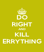 DO RIGHT AND KILL ERRYTHING - Personalised Poster A4 size