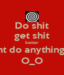 Do shit get shit better dont do anything -_- O_O - Personalised Poster A4 size