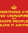 DO SOMETHING CYNICAL AND UNINSPIRED AND HOPE PEOPLE REBLOG IT ANYWAY - Personalised Poster A4 size