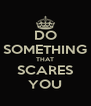 DO SOMETHING THAT SCARES YOU - Personalised Poster A4 size
