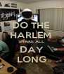 DO THE  HARLEM  SHAKE ALL  DAY LONG - Personalised Poster A4 size
