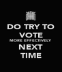 DO TRY TO VOTE MORE EFFECTIVELY NEXT TIME - Personalised Poster A4 size