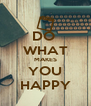 DO  WHAT MAKES YOU HAPPY - Personalised Poster A4 size