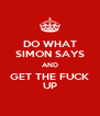 DO WHAT SIMON SAYS AND GET THE FUCK UP - Personalised Poster A4 size