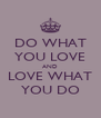 DO WHAT YOU LOVE AND LOVE WHAT YOU DO - Personalised Poster A4 size