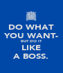 DO WHAT YOU WANT- BUT DO IT LIKE A BOSS. - Personalised Poster A4 size