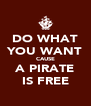 DO WHAT YOU WANT CAUSE A PIRATE IS FREE - Personalised Poster A4 size