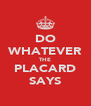 DO WHATEVER THE PLACARD SAYS - Personalised Poster A4 size