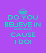 DO YOU BELIEVE IN UNICORNS CAUSE I DO! - Personalised Poster A4 size