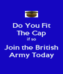 Do You Fit The Cap if so Join the British Army Today - Personalised Poster A4 size