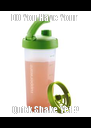 DO You Have Your  Quick Shake Yet ? - Personalised Poster A4 size