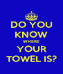 DO YOU KNOW WHERE YOUR TOWEL IS? - Personalised Poster A4 size