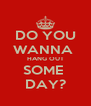 DO YOU WANNA  HANG OUT SOME  DAY? - Personalised Poster A4 size