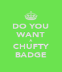 DO YOU WANT A CHUFTY BADGE - Personalised Poster A4 size