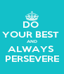 DO  YOUR BEST  AND ALWAYS  PERSEVERE - Personalised Poster A4 size