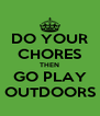 DO YOUR CHORES THEN GO PLAY OUTDOORS - Personalised Poster A4 size