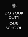 DO YOUR DUTY TO OUR SCHOOL - Personalised Poster A4 size